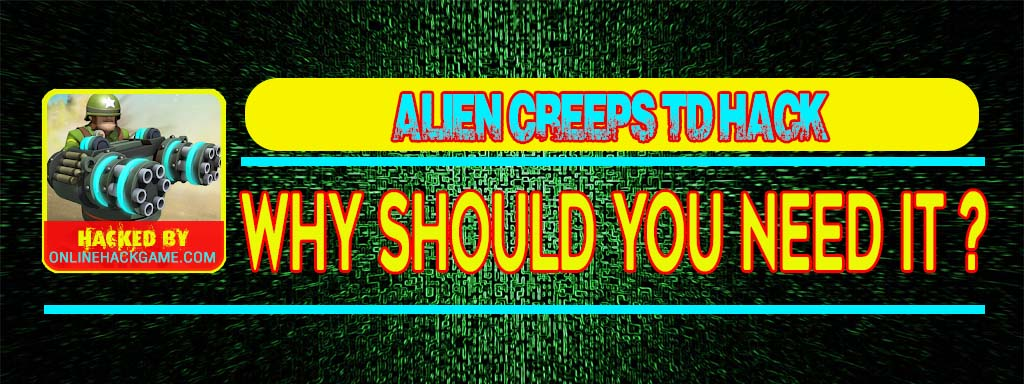 Alien Creeps TD Hack Why should you need it