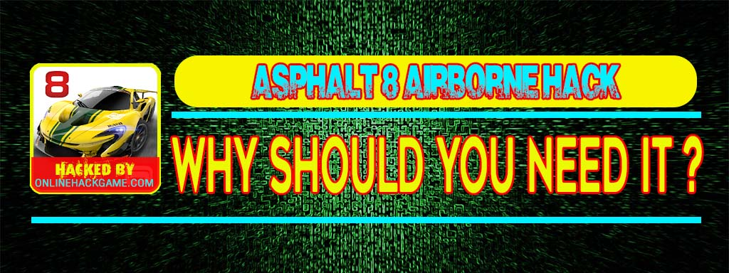 Asphalt 8 Airborne Hack Why should you need it