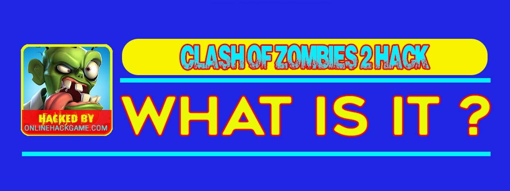 Clash of Zombies 2 Hack What is it
