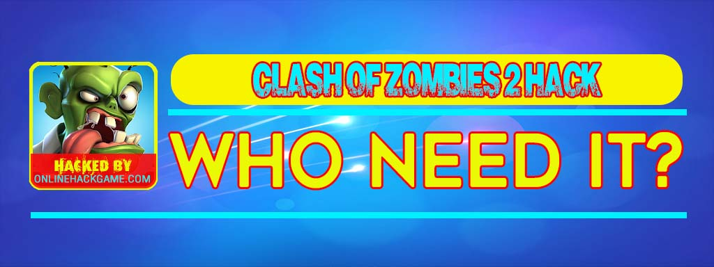 Clash of Zombies 2 Hack Who need it
