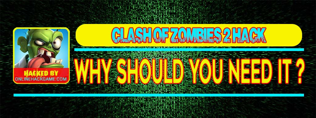Clash of Zombies 2 Hack Why should you need it
