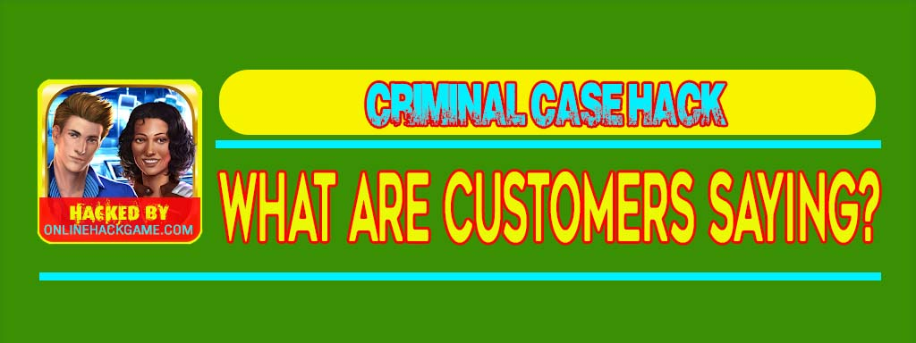 Criminal Case Hack What Are Customers Saying