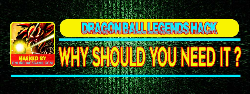 Dragon Ball Legends Hack Why should you need it