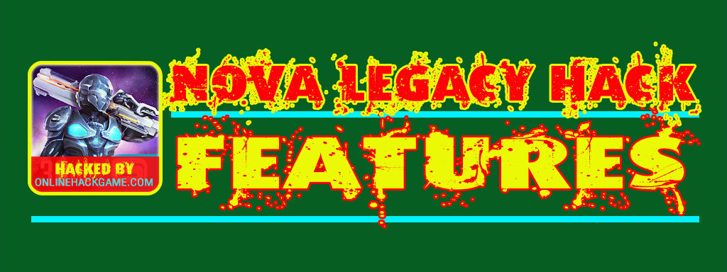 Nova Legacy Hack Features