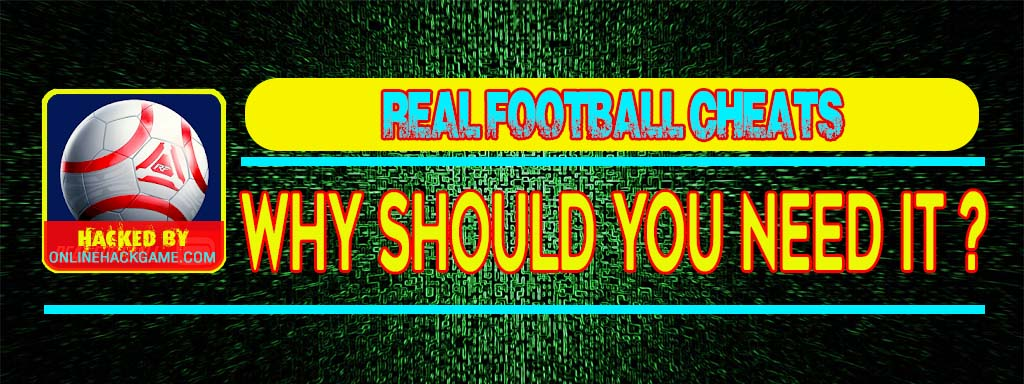 Real Football Cheats Why should you need it