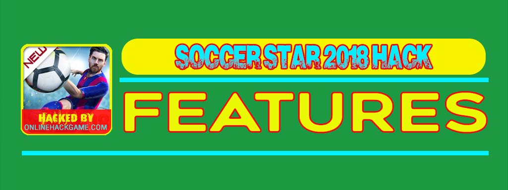 Soccer Star 2018 Hack Features