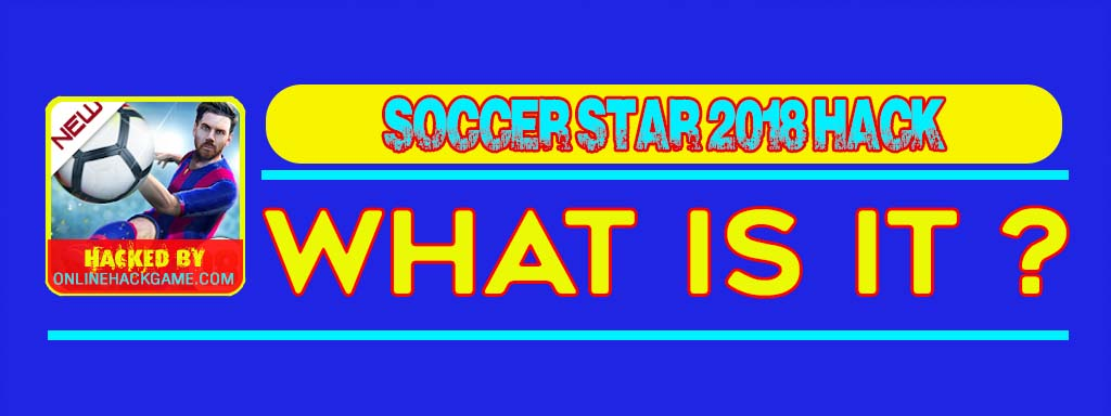 Soccer Star 2018 Hack What is it
