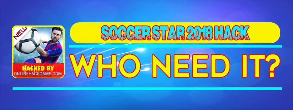 Soccer Star 2018 Hack Who need it