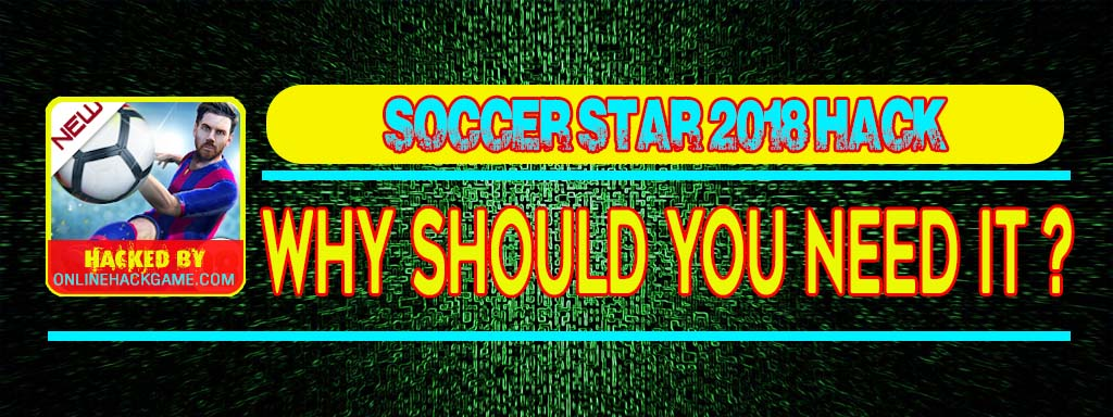 Soccer Star 2018 Hack Why should you need it