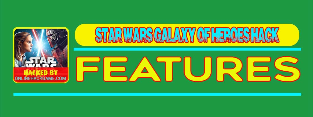 Star Wars Galaxy of Heroes Hack Features