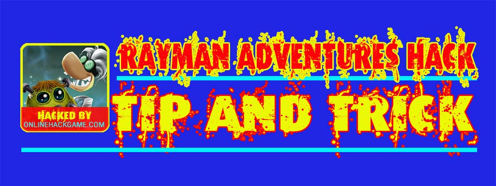 Rayman Adventures Hack Tips and tricks for using the tool