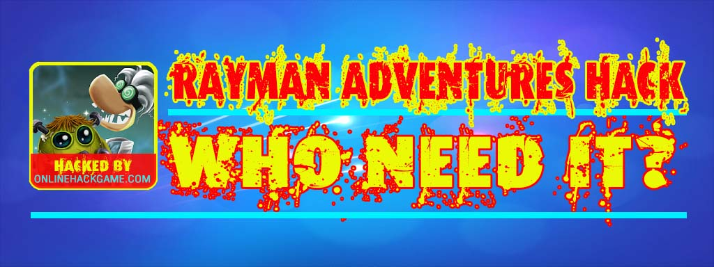 Rayman Adventures Hack Who need it