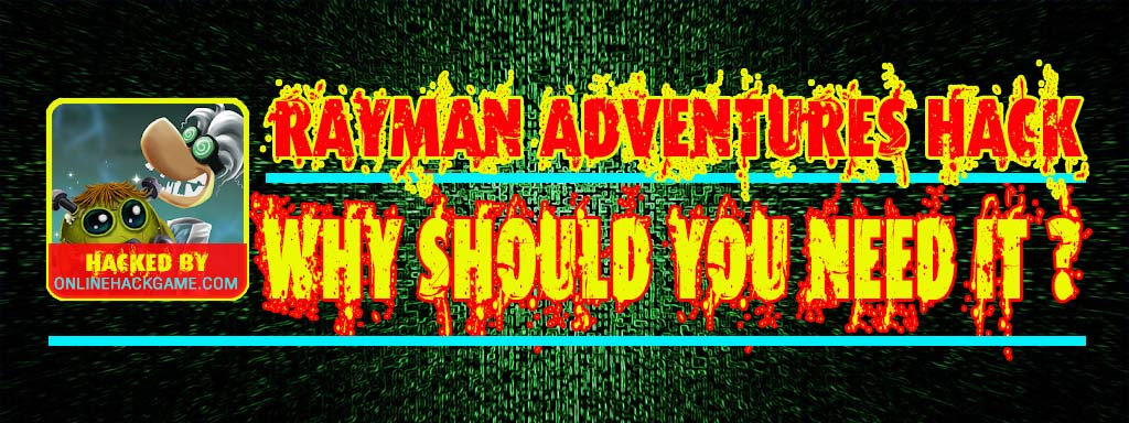Rayman Adventures Hack Why should you need it