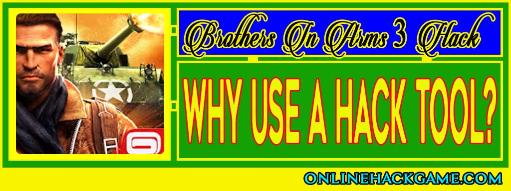 Brothers In Arms 3 Hack Why use a hack tool