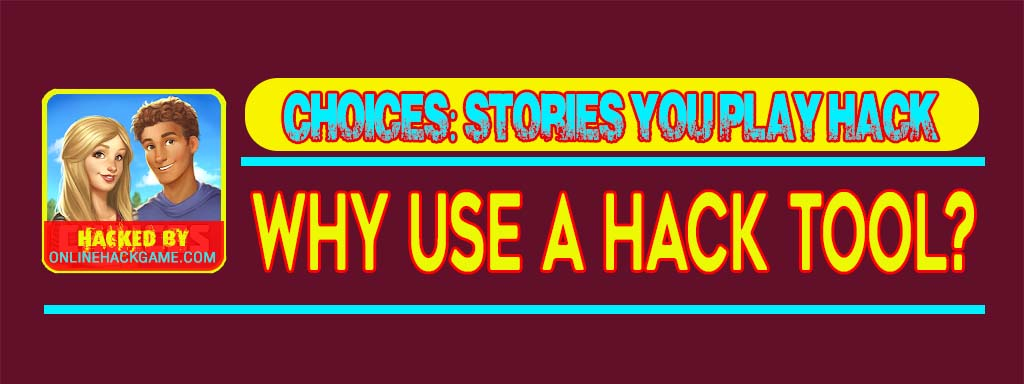Choices Game Hack Why use a hack tool