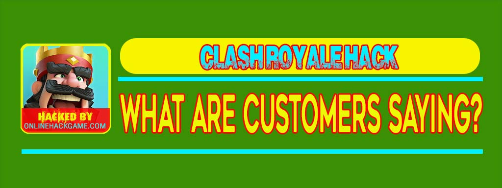 Clash Royale Hack What Are Customers Saying