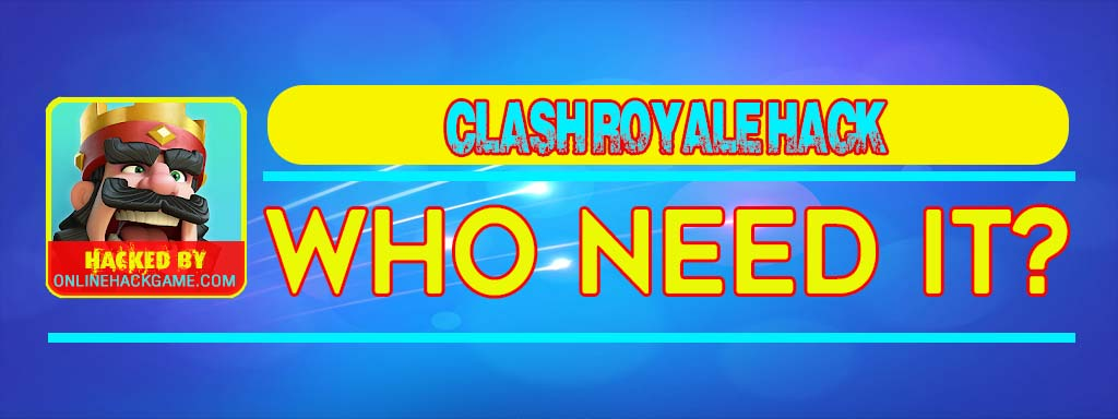Clash Royale Hack Who need it