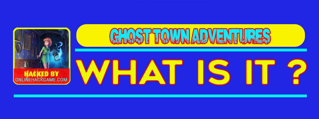 Ghost Town Adventures Hack What is it