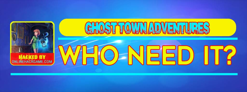 Ghost Town Adventures Hack Who need it