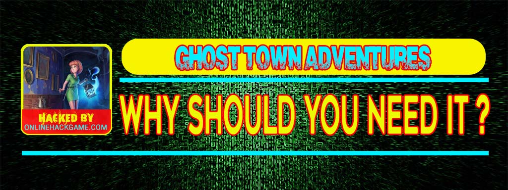 Ghost Town Adventures Hack Why should you need it
