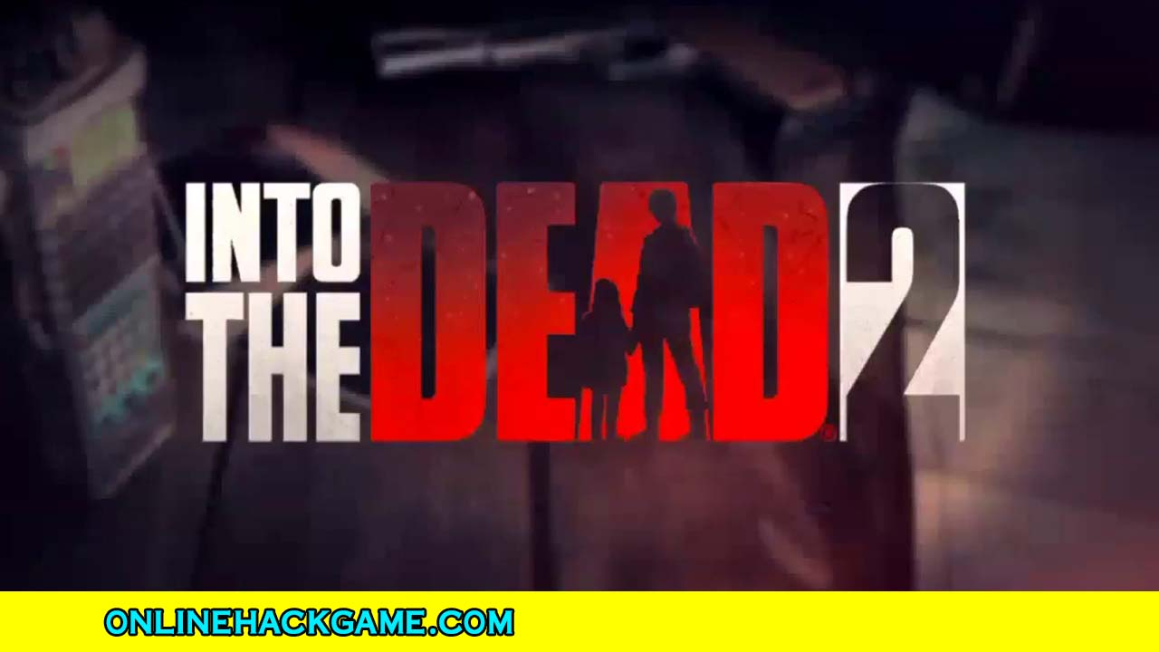 Into The Dead 2 Hack - ONLINEHACKGAME