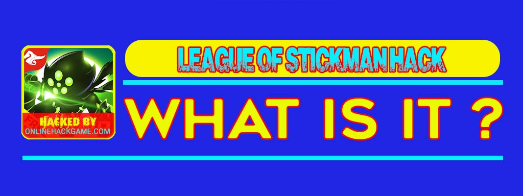 League of Stickman Hack What is it