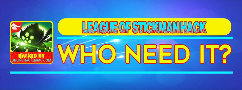 League of Stickman Hack Who need it