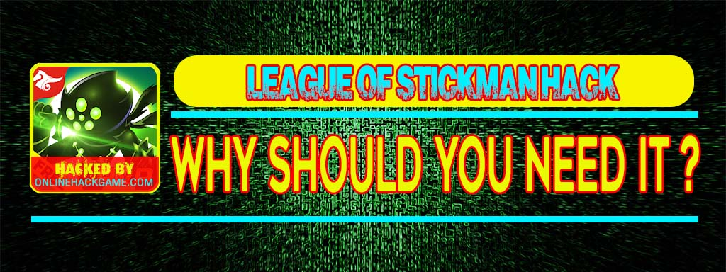 League of Stickman Hack Why should you need it