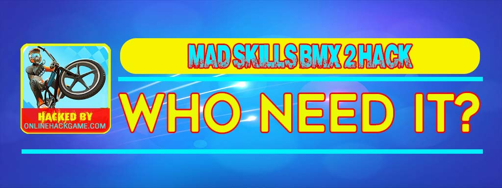 Mad Skills BMX 2 Hack Who need it