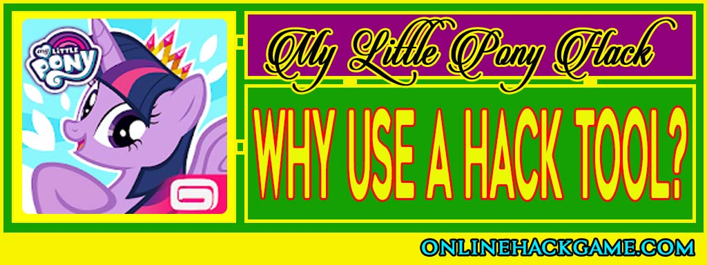 My Little Pony Hack Why use a hack tool