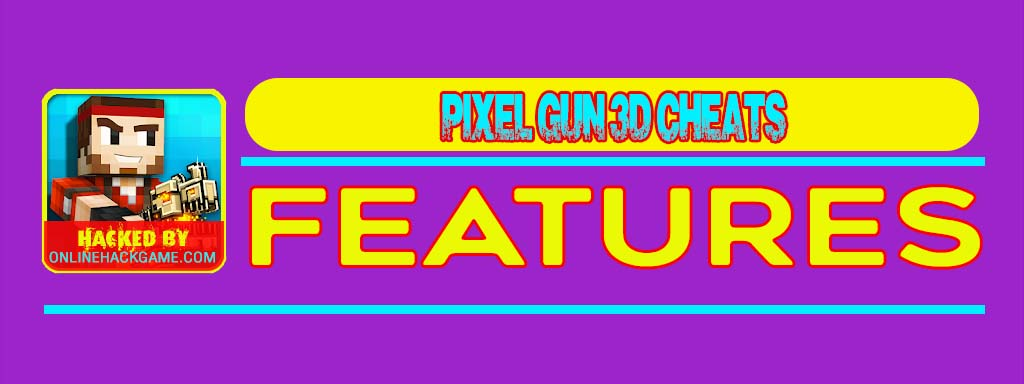 Pixel Gun 3D Cheats Features
