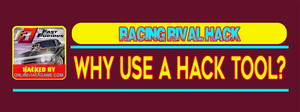 Racing Rival Hack Why use a hack tool