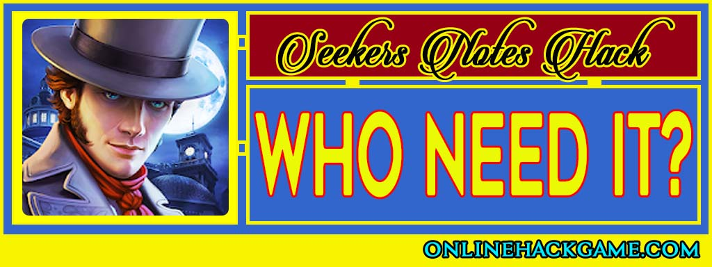 Seekers Notes Hack - Who need it