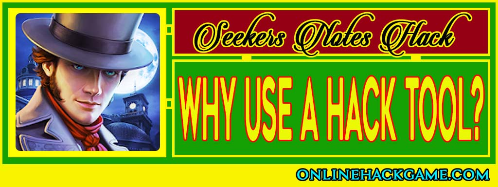 Seekers Notes Hack - Why use a hack tool